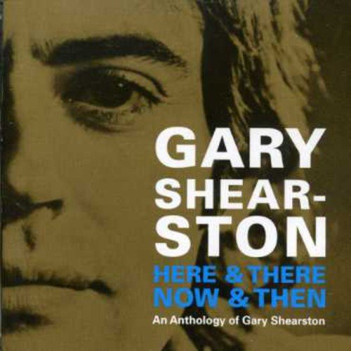 Gary Shearston - Here & There Now & Then: An Anthology Of Gary - Zortam Music