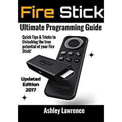Fire Stick: How To Unlock The True Potential Of Your Fire Stick: Plus Quick Tips And Tricks! (Streaming Devices, Amazon Fire TV Stick User Guide, How To Use Fire Stick)