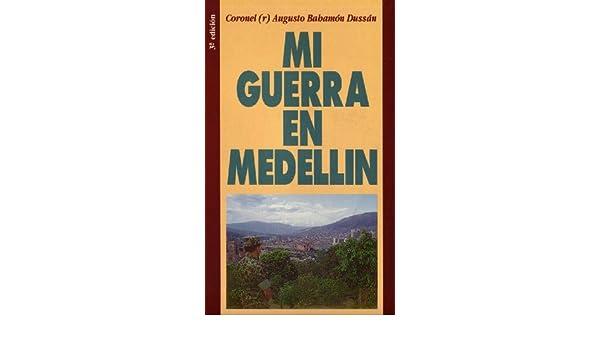 MI GUERRA EN MEDELLIN eBook: Augusto Bahamón Dussán: Amazon.es: Tienda Kindle