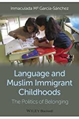 Language and Muslim Immigrant Childhoods: The Politics of Belonging (Wiley Blackwell Studies in Discourse and Culture) Kindle Edition