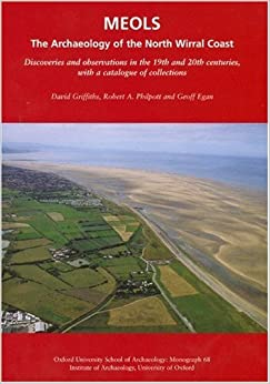 Meols: The Archaeology of the North Wirral Coast: Discoveries and Observations in the 19th and 20th Centuries, with a Catalogue of Collections (Oxford ... University School of Archaeology Monographs) by David Griffiths (12-Dec-2007) Hardcover