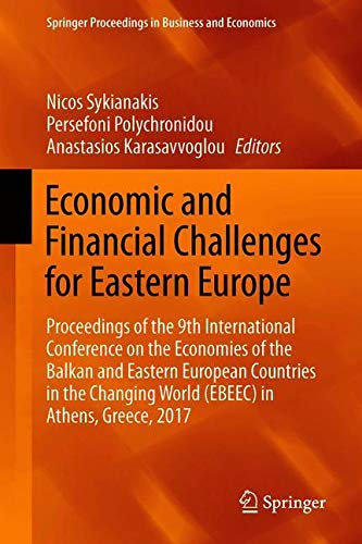 Economic and Financial Challenges for Eastern Europe: Proceedings of the 9th International Conference on the Economies of the Balkan and Eastern ... World (EBEEC) in Athens, Greece, 2017