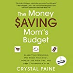 The Money Saving Mom's Budget: Slash Your Spending, Pay Down Your Debt, Streamline Your Life, and Save Thousands a Year | Crystal Paine