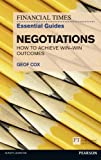 img - for FT Essential Guide to Negotiations: How to achieve win: win outcomes (Financial Times Essential Guides) by Cox Geof (2012-10-07) Paperback book / textbook / text book
