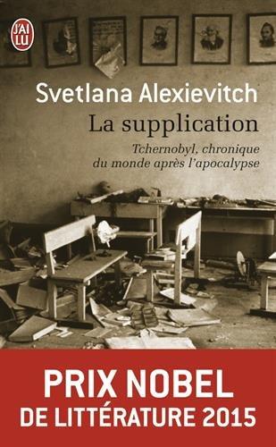La supplication : Tchernobyl, chronique du monde après l'apocalypse - Prix Nobel de Littérature 2015 (Chronique Du Monde Apres L'Apocalypse) (French Edition)