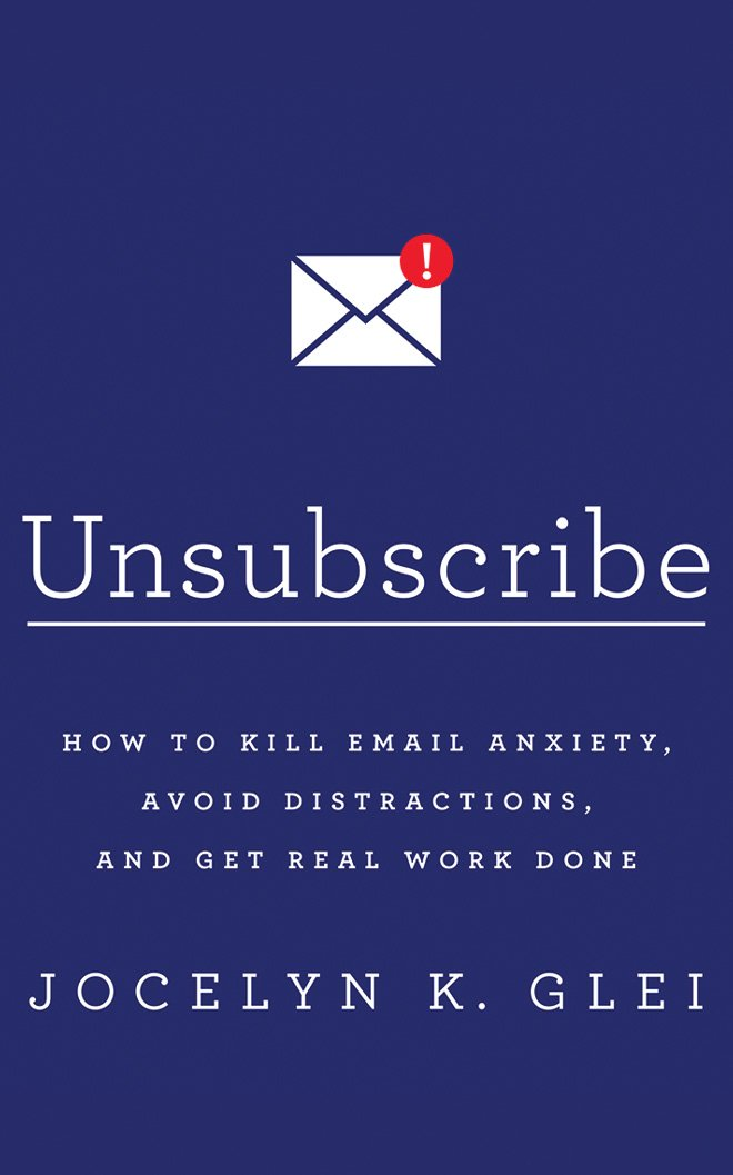 Unsubscribe: How to Kill Email Anxiety, Avoid Distractions, and Get Real Work Done by Brilliance Audio