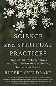 Science and Spiritual Practices: Transformative Experiences and Their Effects on Our Bodies, Brains, and Healt