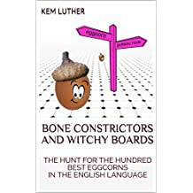 BONE CONSTRICTORS AND WITCHY BOARDS: The Hunt for the Hundred Best Eggcorns in the English Language