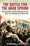 The Battle for the Arab Spring, Lin Noueihed and Alex Warren, 0300180861