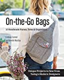 On the Go Bags: 15 Handmade Purses, Totes & Organizers: Unique Projects to Sew from Today's Modern Designers