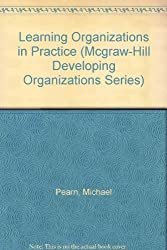 Learning Organizations in Practice (Mcgraw-Hill Developing Organizations Series)