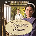 Treasuring Emma: A Middlefield Family Novel, Book 1 Audiobook by Kathleen Fuller Narrated by Kirsten Potter