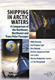 img - for Shipping in Arctic Waters: A comparison of the Northeast, Northwest and Trans Polar Passages by Willy ?streng (2013-07-02) book / textbook / text book