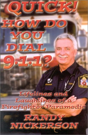 Read Online Quick! How Do You Dial 9-1-1?: Lifelines and Laughlines of a Firefighter Paramedic PDF