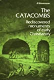 The Catacombs: Rediscovered Monuments of Early Christianity (Ancient Peoples and Places Series)