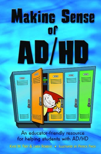 Making Sense of Ad/HD: An Educator-friendly Resource for Helping Students with AD/HD PDF