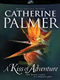 A Kiss of Adventure, Catherine Palmer, 0786259027