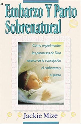 EMBARAZO Y PARTO SOBRENATURAL (Supernatural Childbirth): Cómo ...