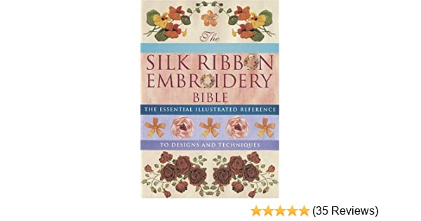 Silk Ribbon Embroidery Bible The Essential Illustrated Reference To