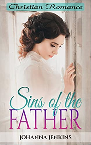 Christian Romance: Sins of the Father (Clean & Wholesome Second Chance Contemporary Religious Fiction Romance) (Women's Christian Religious Fiction Romance Short Stories)