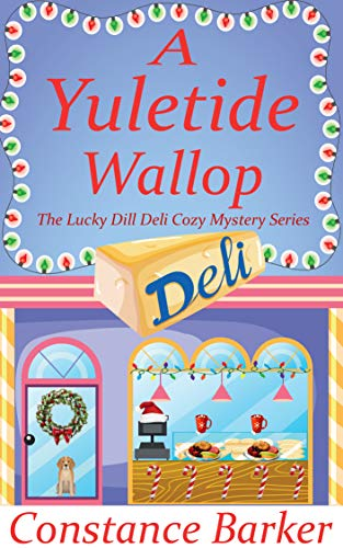 A Yuletide Wallop (The Lucky Dill Deli Cozy Mystery Series Book 1) by [Barker, Constance]
