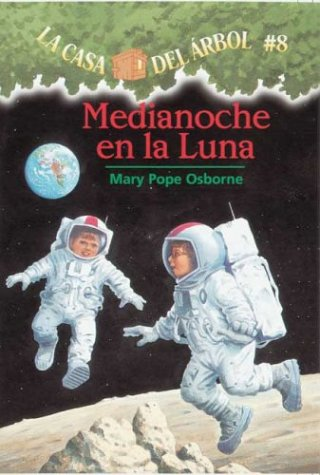 La casa del árbol # 8 Medianoche en la Luna (Spanish Edition) (La Casa Del Arbol / Magic Tree House)