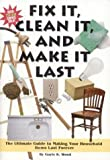 img - for Fix It, Clean It, and Make It Last: The Ultimate Guide to Making Your Household Items Last Forever book / textbook / text book