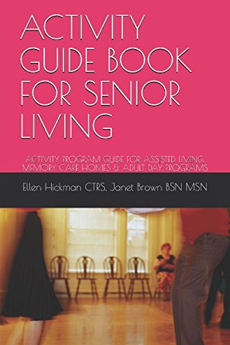 ACTIVITY GUIDE BOOK FOR SENIOR LIVING: ACTIVITY PROGRAM GUIDE FOR ASSISTED LIVING, MEMORY CARE HOMES & ADULT DAY PROGRAMS