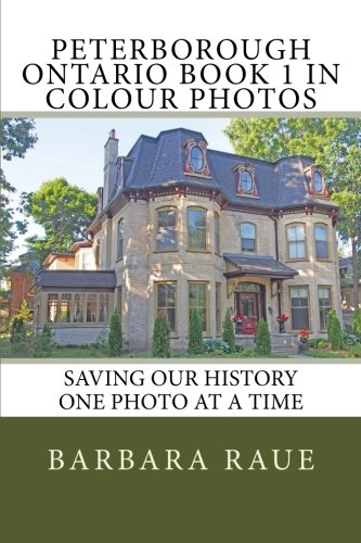 Peterborough Ontario Book 1 in Colour Photos: Saving Our History One Photo at a Time (Cruising Ontario) (Volume (Trim Verge)