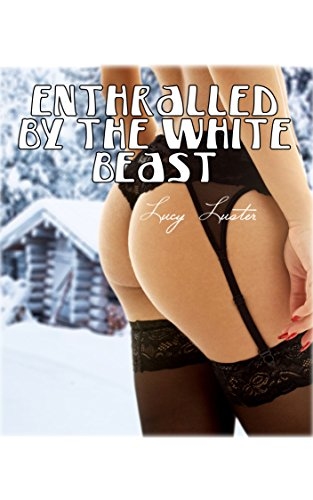 Enthralled by the White Beast (Monster Erotica, Mythical Erotica)