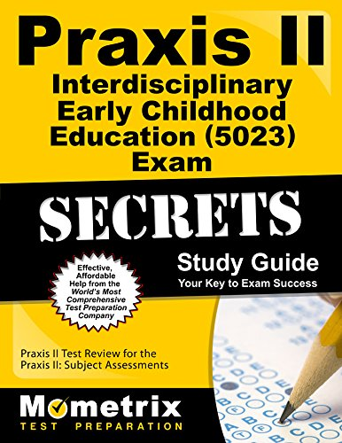 Praxis II Interdisciplinary Early Childhood Education (5023) Exam Secrets Study Guide: Praxis II Test Review for the Praxis II: Subject Assessments (Mometrix Secrets Study Guides)