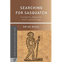 Searching for Sasquatch: Crackpots, Eggheads, and Cryptozoology