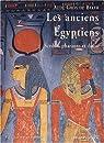 Les anciens Egyptiens : Scribes, pharaons et dieux par Gros de Beler