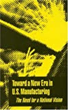 Toward a New Era in U. S. Manufacturing, National Research Council Staff (editor), 0309036917