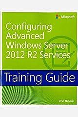 Training Guide Configuring Advanced Windows Server 2012 R2 Services (MCSA) (Microsoft Press Training Guide) Paperback