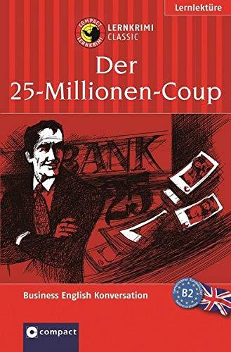 Der 25-Millionen-Coup: Compact Lernkrimi. Business English Konversation - Niveau B2