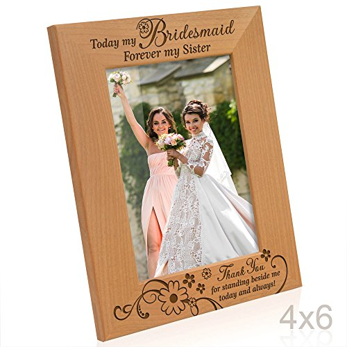 Kate Posh - Today my Bridesmaid, Forever my Sister - Thank You for standing beside me today and always - Engraved Natural Wood Picture Frame - Bridesmaid Wedding Gifts (4x6 Vertical)