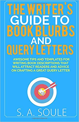 The writers guide to book blurbs and query letters fiction writing the writers guide to book blurbs and query letters fiction writing tools volume 6 s a soule 9781536871029 amazon books spiritdancerdesigns Gallery