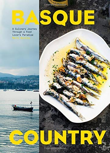 Basque Country: A Culinary Journey Through a Food Lover's Paradise by Marti Buckley