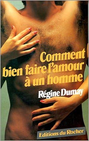 Comment Bien Faire L Amour A Un Homme Equilibre French Edition Dumay Regine 9782268007908 Amazon Com Books