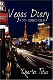 img - for Vegas Diary: A Dish Served Cold by Charles Titus (2008-11-26) book / textbook / text book