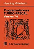 Programmierkurs TURBO-PASCAL Version 7. 0 : Ein Lehr- und Ãœbungsbuch Mit Mehr Als 220 Programmen, Mittelbach, Henning, 3519029863