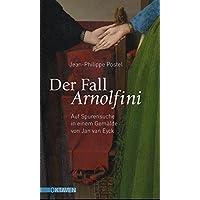 Der Fall Arnolfini: Auf Spurensuche in einem Gemälde von Jan van Eyck (Oktaven)