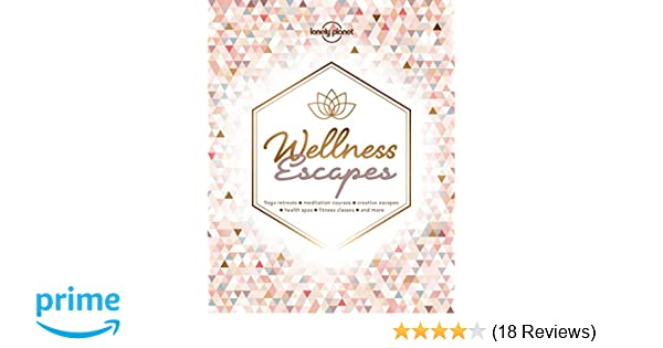 Wellness Escapes (Lonely Planet): Lonely Planet: 9781788682497: Amazon.com: Books