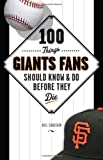 100 Things Giants Fans Should Know and Do Before They Die, Bill Chastain, 1600785565