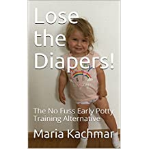 Lose the Diapers!: The No Fuss Early Potty Training Alternative