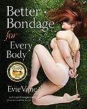 Better Bondage for Every Body: With Rope Bondage