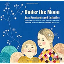 Under the Moon Jazz Standards and Lullabies by Ella Fitzgerald, Louis Armstrong, Nina Simone... CD + Storybook