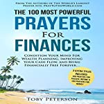 The 100 Most Powerful Prayers for Finances: Condition Your Mind for Wealth Planning, Improving Cash Flow & Being Financially Free | Toby Peterson