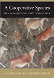 A Cooperative Species - Human Reciprocity and Its Evolution, Bowles, Samuel and Gintis, Herbert, 0691158169